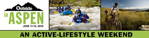 Come join Outside Magazine and the Aspen Chamber Resort Association for the first annual Outside in Aspen, a participatory adventure weekend, June 11 - 13, 2010!